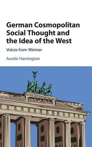 9781107110915: German Cosmopolitan Social Thought and the Idea of the West: Voices from Weimar