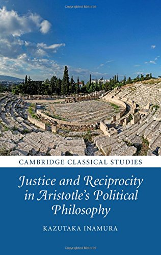 Justice and Reciprocity in Aristotle's Political Philosophy: Volume 0, Part 0.: INAMURA, K.,