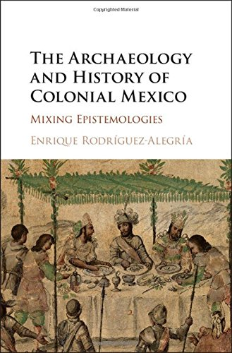 9781107111646: The Archaeology and History of Colonial Mexico: Mixing Epistemologies