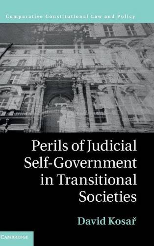 Perils of Judicial Self-Government in Transitional Societies (Hardback): David Kosar