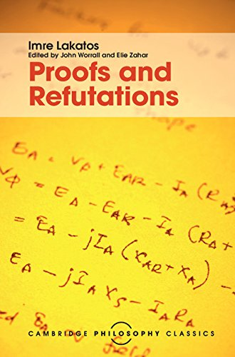 9781107113466: Proofs and Refutations: The Logic of Mathematical Discovery (Cambridge Philosophy Classics)