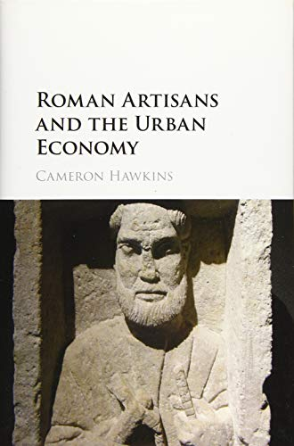 Roman Artisans and the Urban Economy: Cameron Hawkins