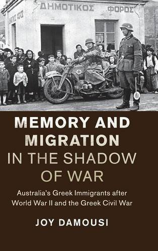 Memory and Migration in the Shadow of War: Australia's Greek Immigrants After World War II and...