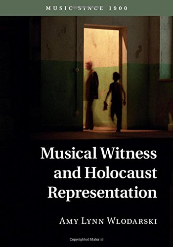 Musical Witness and Holocaust Representation (Music Since 1900): Wlodarski, Amy Lynn