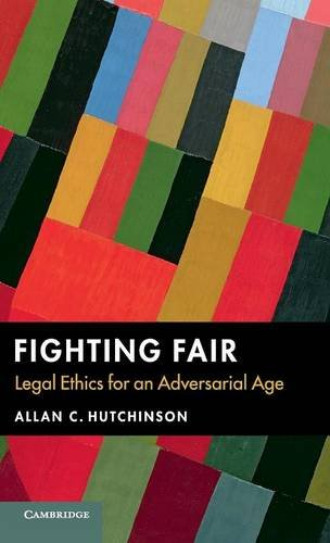 9781107116917: Fighting Fair: Legal Ethics for an Adversarial Age