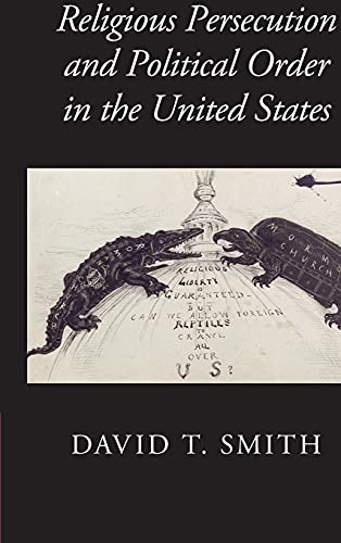 9781107117310: Religious Persecution and Political Order in the United States (Cambridge Studies in Social Theory, Religion and Politics)