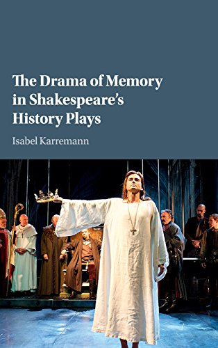 The Drama of Memory in Shakespeare's History Plays: Isabel Karremann