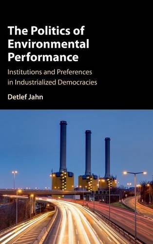 9781107118041: The Politics of Environmental Performance: Institutions and Preferences in Industrialized Democracies