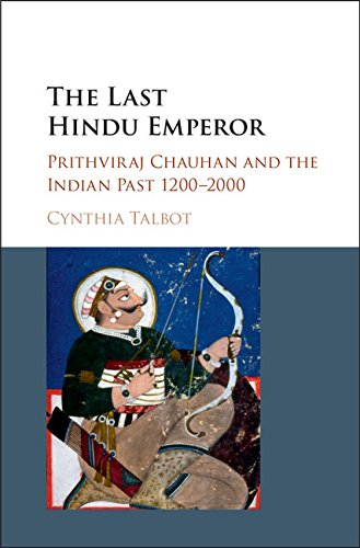 9781107118560: The Last Hindu Emperor: Prithviraj Chauhan and the Indian Past, 1200-2000