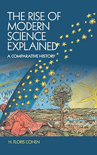 The Rise of Modern Science Explained: A Comparative History: Cohen, H. Floris