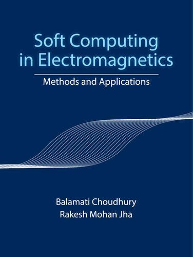 Soft Computing in Electromagnetics: Methods and Applications: Balamati Choudhury,Rakesh Mohan Jha