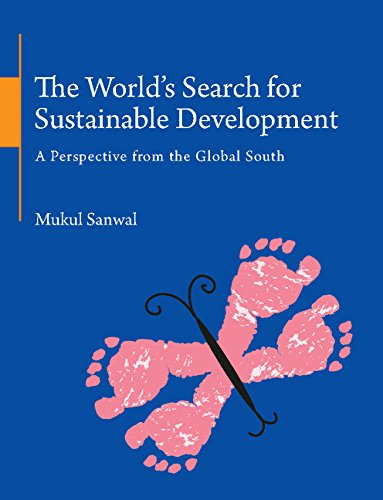 The World`s Search for Sustainable Development: A Perspective from the Global South: Mukul Sanwal