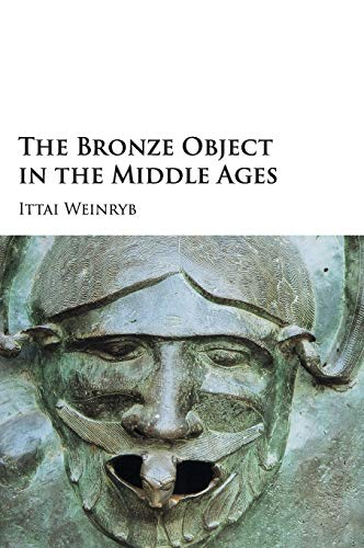 The Bronze Object in the Middle Ages: Ittai Weinryb