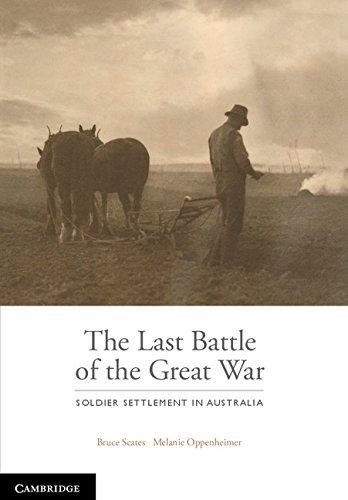 The Last Battle: Soldier Settlement in Australia 1916-1939: Scates, Bruce, Oppenheimer, Melanie