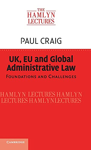 9781107125124: UK, EU and Global Administrative Law: Foundations and Challenges (The Hamlyn Lectures)