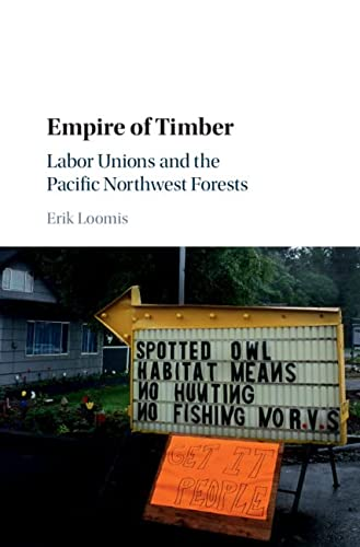 9781107125490: Empire of Timber: Labor Unions and the Pacific Northwest Forests (Studies in Environment and History)