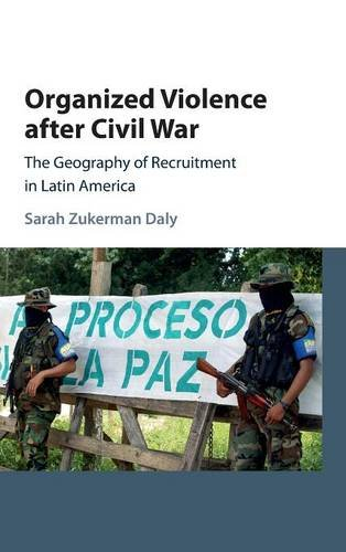 9781107127586: Organized Violence after Civil War: The Geography of Recruitment in Latin America (Cambridge Studies in Comparative Politics)