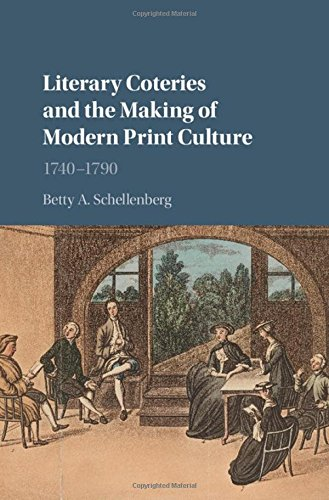 Literary Coteries and the Making of Modern Print Culture (Hardcover): Betty A. Schellenberg
