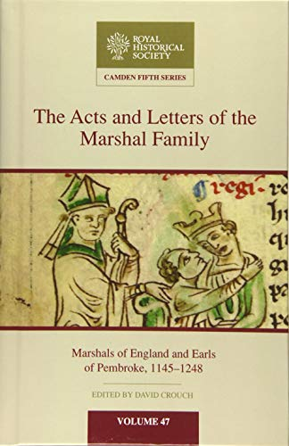 The Acts and Letters of the Marshal Family: Marshals of England and Earls of Pembroke, 1145-1248 (...