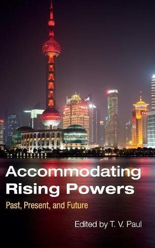 9781107134041: Accommodating Rising Powers: Past, Present, and Future