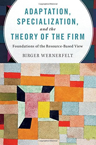 9781107134409: Adaptation, Specialization, and the Theory of the Firm: Foundations of the Resource-Based View