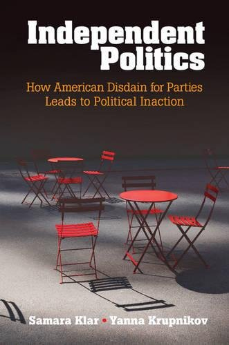 9781107134461: Independent Politics: How American Disdain for Parties Leads to Political Inaction