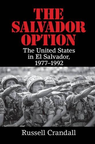 9781107134591: The Salvador Option: The United States in El Salvador, 1977-1992