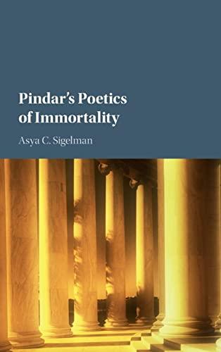 Pindar's Poetics of Immortality (Hardcover): Asya C. Sigelman