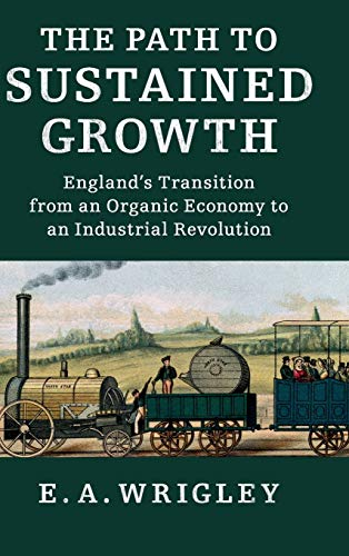 9781107135710: The Path to Sustained Growth: England's Transition from an Organic Economy to an Industrial Revolution