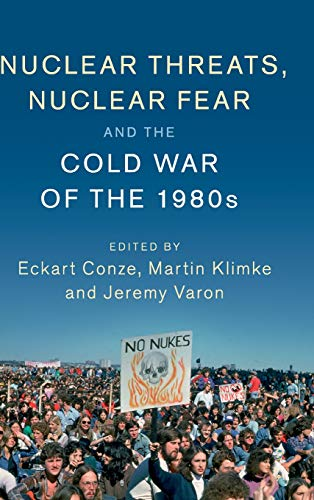Nuclear Threats, Nuclear Fear and the Cold War of the 1980s (Publications of the German Historical ...
