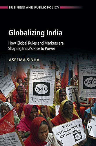 Globalizing India: How Global Rules and Markets are Shaping India s Rise to Power (Hardback): ...