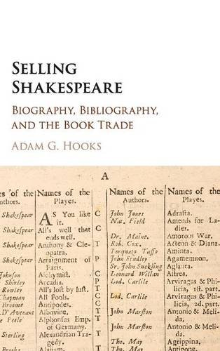Selling Shakespeare: Biography, Bibliography, and the Book Trade: Adam G. Hooks