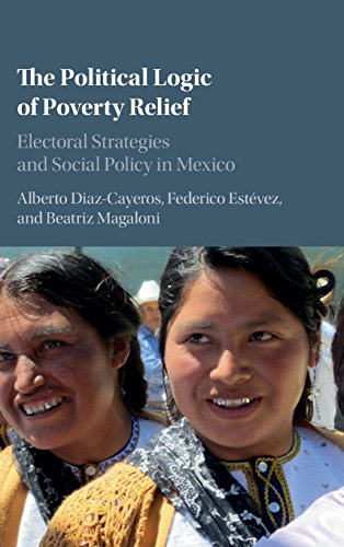 The Political Logic of Poverty Relief: Electoral Strategies and Social Policy in Mexico (Cambridge ...