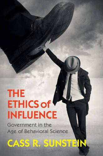 9781107140707: The Ethics of Influence: Government in the Age of Behavioral Science (Cambridge Studies in Economics, Choice, and Society)