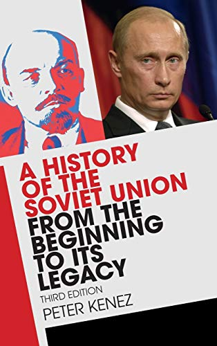A History of the Soviet Union from the Beginning to its Legacy: Peter Kenez