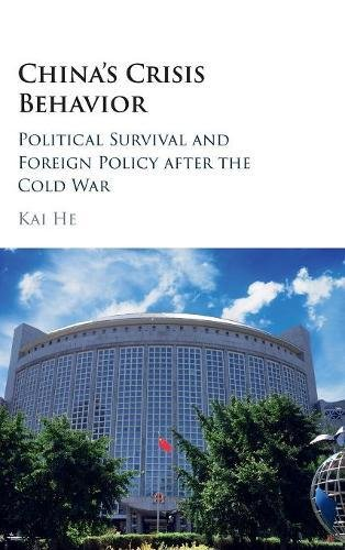 China s Crisis Behavior: Political Survival and Foreign Policy After the Cold War (Hardback): Kai ...