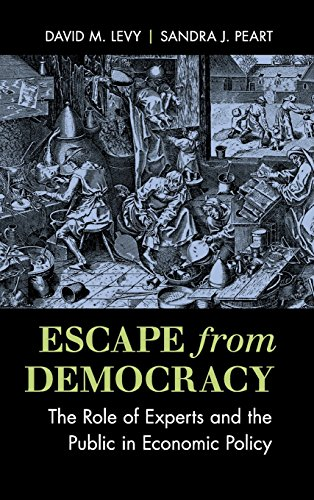 Escape from Democracy: The Role of Experts and the Public in Economic Policy: David M. Levy