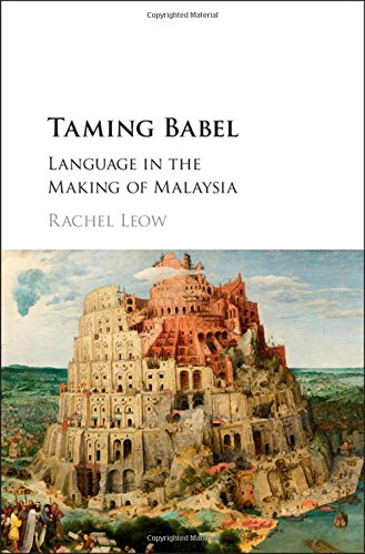 Taming Babel: Language in the Making of Malaysia: Rachel Leow