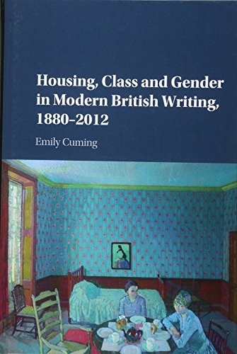 Housing, Class and Gender in Modern British Writing, 1880?2012: Emily Cuming