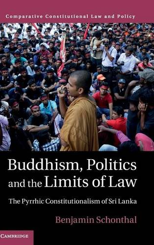 9781107152236: Buddhism, Politics and the Limits of Law: The Pyrrhic Constitutionalism of Sri Lanka (Comparative Constitutional Law and Policy)