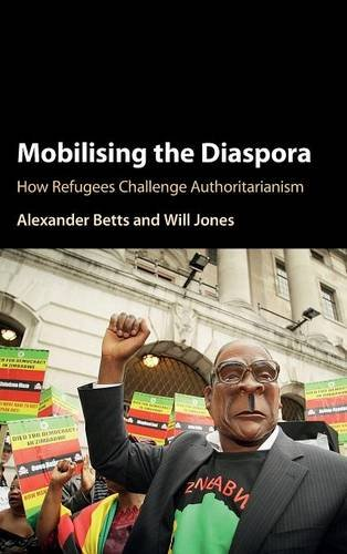 Mobilising the Diaspora: How Refugees Challenge Authoritarianism: Alexander Betts