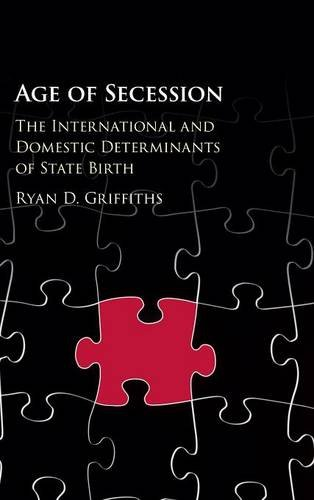 9781107161627: Age of Secession: The International and Domestic Determinants of State Birth