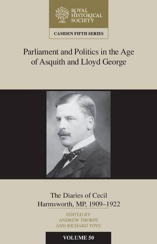 9781107162457: Parliament and Politics in the Age of Asquith and Lloyd George: The Diaries of Cecil Harmsworth MP, 1909–22: 50 (Camden Fifth Series)