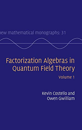 Factorization Algebras in Quantum Field Theory: Volume 1 (New Mathematical Monographs): Kevin ...