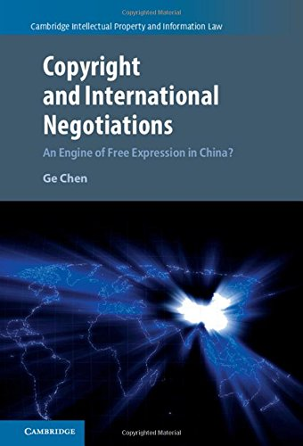 9781107163454: Copyright and International Negotiations: An Engine of Free Expression in China? (Cambridge Intellectual Property and Information Law)
