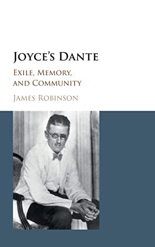 Joyce's Dante: Exile, Memory, and Community: Robinson, James