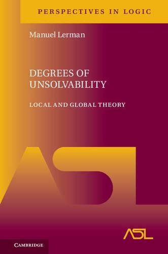 9781107168138: Degrees of Unsolvability: Local and Global Theory (Perspectives in Logic)