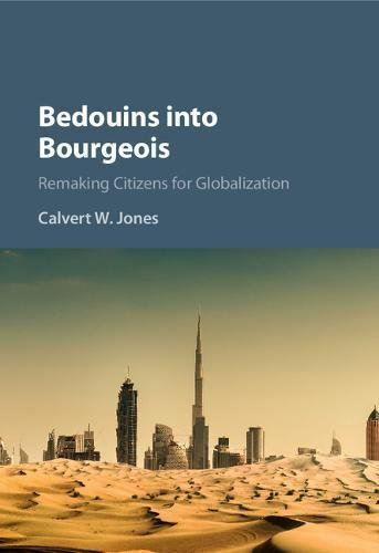 Bedouins into Bourgeois: Remaking Citizens for Globalization: Calvert W. Jones