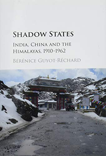 Shadow States: India, China and the Himalayas, 1910-1962: Bà rà nice Guyot-Rà chard
