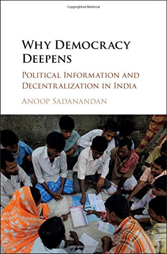 Why Democracy Deepens: Political Information and Decentralization in India: Anoop Sadanandan